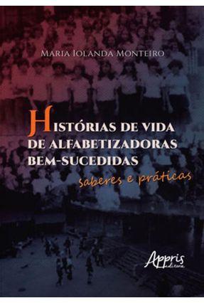 Histórias De Vida De Alfabetizadoras Bem-Sucedidas - Saberes E Práticas - Monteiro,Maria Iolanda | Tagrny.org