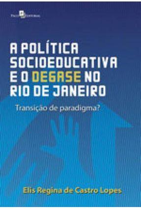 A Política Socioeducativa E O Desgaste No Rio De Janeiro - Elis Regina Castro Lopes   Tagrny.org
