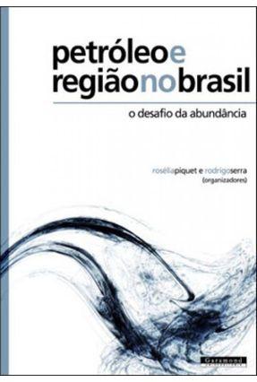 Petróleo e Região no Brasil - O desafio da abundância - Serra,Rodrigo Piquet,Roselia | Nisrs.org