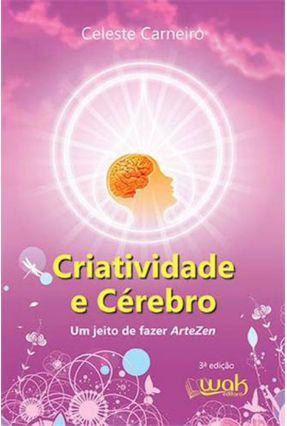 Criatividade e Cérebro - 3ª Ed. 2014 - Carneiro,Celeste   Tagrny.org