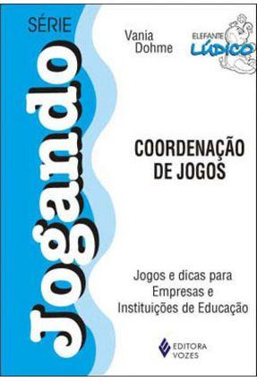 Coordenação de Jogos - Jogos e Dicas para Empresas e Institutos de Educação - Dohme,Vania pdf epub