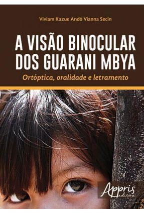 A Visão Binocular Dos Guarani Mbya - Ortóptica, Oralidade e Letramento - Secin,Viviam Kazue Andó Vianna | Hoshan.org