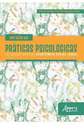 Uma Visão Das Práticas Psicológicas No Sistema Único De Assistência Social (SUAS) - Elvira Lídia dos Santos Soares Leconte de Lisle Coelho Junior | Tagrny.org
