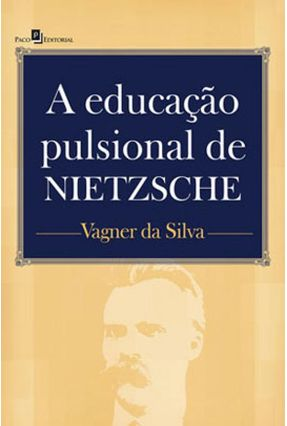 A Educação Pulsional De Nietzsche - Vagner da Silva | Nisrs.org