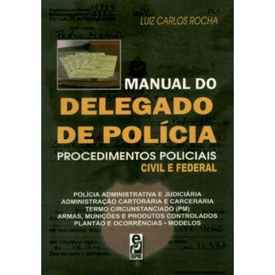 Manual do Delegado de Polícia Procedimentos Policiais Civil e Federal