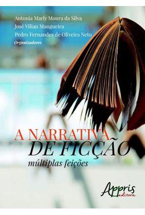 A Narrativa de Ficção - Múltiplas Feições - Oliveira Neto,Pedro Fernandes de Silva,Antonia Marly Moura Da Mangueira ,José Vilian | Hoshan.org
