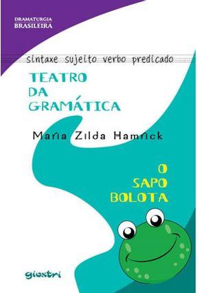 Teatro da Gramática - O Sapo Bolota - Hamrick,Maria Zilda | Hoshan.org