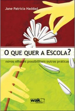 O Que Quer a Escola? - Haddad,Jane Patrícia | Hoshan.org