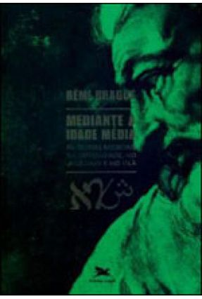 Mediante A Idade Média - Filosofias Medievais Na Cristandade, No Judaísmo E No Islã - Brague,Rémi   Hoshan.org