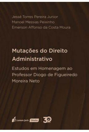 Mutações Do Direito Administrativo - Moura,Emerson Affonso Da Costa Peixinho,Manoel Messias Pereira Júnior,Jessé Torres   Hoshan.org