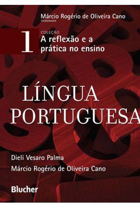A Reflexão e A Prática No Ensino - Língua Portugesa - Vol. 1 - Palma,Dieli Vesaro Cano,Márcio Rogério De Oliveira | Tagrny.org