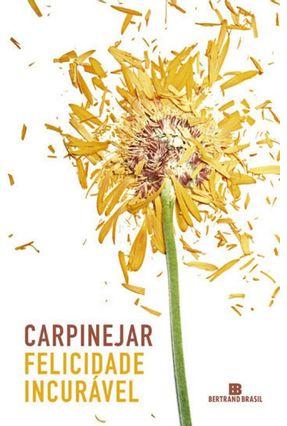 Felicidade Incurável - Fabricio Carpinejar   Tagrny.org