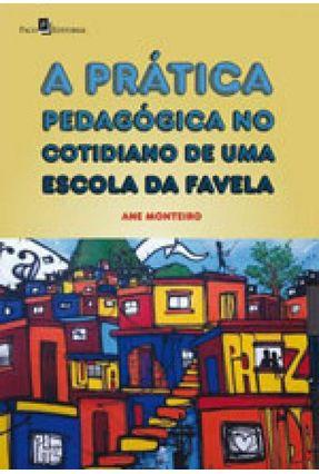 A Prática Pedagógica No Cotidiano De Uma Escola Da Favela - Ane Siqueira Monteiro pdf epub
