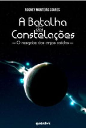 A Batalha Das Constelações - o Resgate Dos Anjos Caídos - Soares,Rodney Monteiro   Tagrny.org