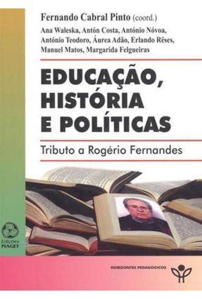Educação, História e Políticas - Tributo A Rogério Fernandes - Col. Horizontes Pedagógicos - Fernando Cabral Pinto | Hoshan.org