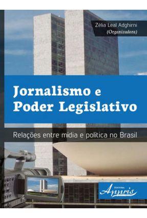 Jornalismo e Poder Legislativo - Relações Entre Mídia e Política No Brasil - Adghirni,Zélia Leal   Hoshan.org
