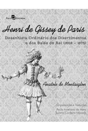 Henri de Gissey de Paris - Desenhista Ordinário Dos Divertimentos e Dos Balés do Rei (1608-1675) - Montaiglon,Anatole De   Tagrny.org