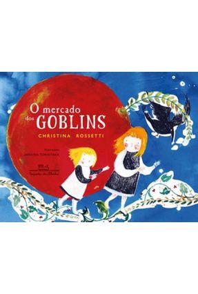 O Mercado Dos Goblins - Rossetti,Christina | Nisrs.org