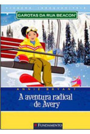 Viagens Inesquecíveis - Garotas da Rua Beacon - A Aventura Radical de Avery - Holt,Anne pdf epub