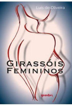 Girassóis Femininos - Oliveira,Luís De   Tagrny.org