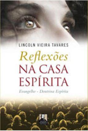 Reflexões na Casa Espírita - Tavares,Lincoln Vieira   Tagrny.org