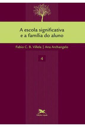 A Escola Significativa E A Família Do Aluno - Villela,Fabio Camargo Bandeira pdf epub