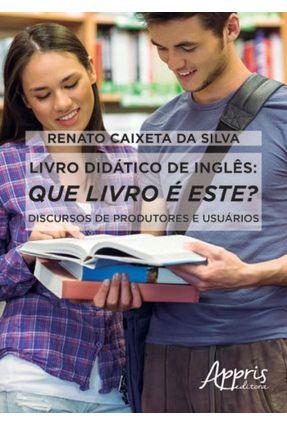 Livro Didático de Inglês - Que Livro É Este? Discursos de Produtores e Usuários - Silva,Renato Caixeta Da | Hoshan.org