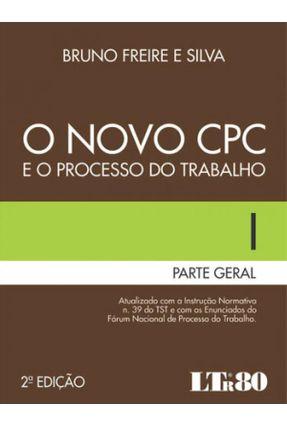O Novo CPC e o Processo do Trabalho - Parte Geral - Vol. I - 2ª Ed. 2016 - Silva,Bruno Freire e | Tagrny.org