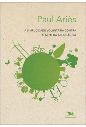 A Simplicidade Voluntária Contra o Mito da Abundância - Aries,Paul   Hoshan.org