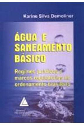 Água e Saneamento Básico - Regimes Jurídicos e Marcos Regulatórios no Ordenamento Brasileiro - Demoliner,Karine Silva   Hoshan.org
