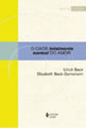 O Caos Totalmente Normal do Amor - Col. Sociologia - Beck,Ulrich Beck-Gernsheim,Elisabeth | Hoshan.org