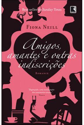 Amigos, Amantes e Outras Indiscrições - Neill,Fiona | Hoshan.org