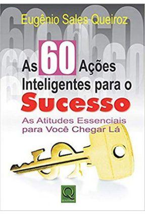 As 60 Ações Inteligentes Para o Sucesso - Queiroz,Eugenio Sales | Tagrny.org