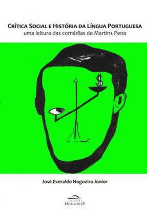 Crítica Social e História da Língua Portuguesa - Uma Leitura Das Comédias de Martins Pena - Júnior,José Everaldo Nogueira | Hoshan.org