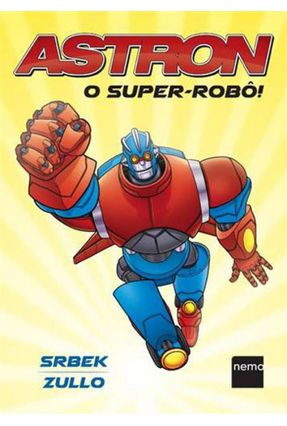 Astron - o Super-Robô! - Srbek,Wellington | Tagrny.org
