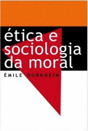 Ética e Sociologia da Moral - Durkheim ,Émile pdf epub