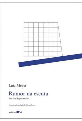 Rumor na Escuta - Ensaios de Psicanálise - Meyer,Luiz | Tagrny.org