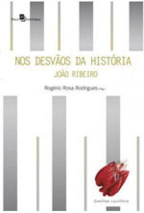 Nos Desvãos Da História - Rogério Rosa Rodrigues   Hoshan.org