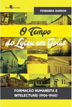 O Tempo Do Lyceu Em Goiás - Formação Humanista E Intelectuais (1906-1960) - Barros,Fernanda   Hoshan.org