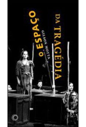 O Espaço da Tragédia - Motta,Gilson | Hoshan.org