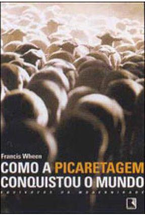 Como a Picaretagem Conquistou o Mundo - Equívocos da Modernidade - Wheen,Francis pdf epub