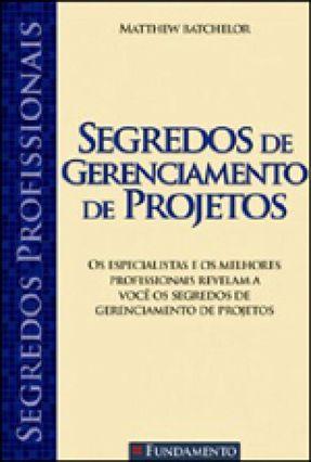 Segredos Profissionais - Segredos de Gerenciamento de Projetos - Batchelor,Matthew   Nisrs.org