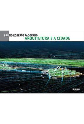 Bruno Roberto Padovano Arquitetura e A Cidade - Padovano ,Bruno Roberto | Tagrny.org