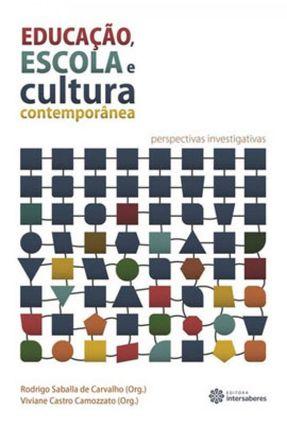 Educação, Escola E Cultura Contemporânea - Perspectivas Investigativas - Camozzato,Viviane Castro Rodrigo Saballa de Carvalho   Hoshan.org