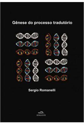 A Gênese do Processo Tradutório - Romanelli,Sergio | Hoshan.org