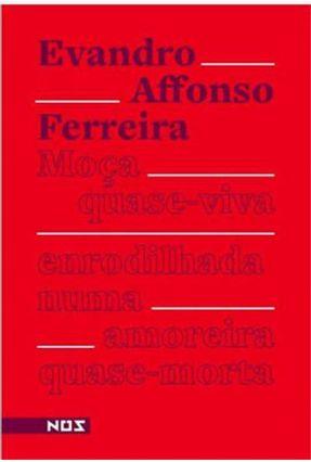 Moca Quase-Viva Enrodilhada Numa Amoreira Quase-Morta - Ferreira,Evandro Affonso | Tagrny.org