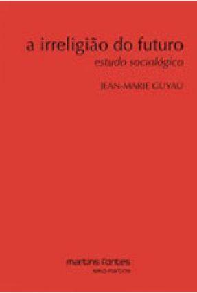 A Irreligião do Futuro - Estudo Sociológico - Guyau,Jean-marie pdf epub