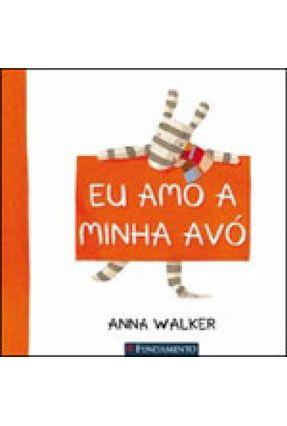Eu Amo a Minha Avó - Walker,Anna | Nisrs.org
