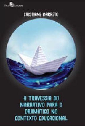 A Travessia do Narrativo Para o Dramático No Contexto Educacional - Barreto,Cristiane Santos | Hoshan.org
