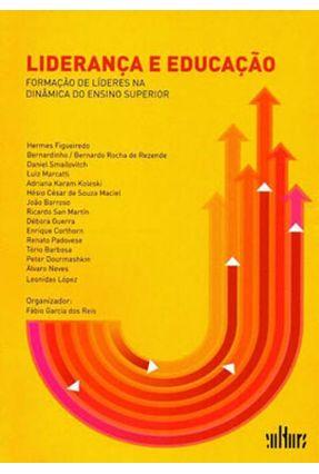 Liderança e Educação - Formação de Líderes na Dinâmica do Ensino Superior - Reis,Fábio Garcia Dos   Tagrny.org